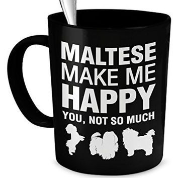 Maltese Coffee Mug - Maltese Make Me Happy - Maltese Gifts - Maltese Accessories