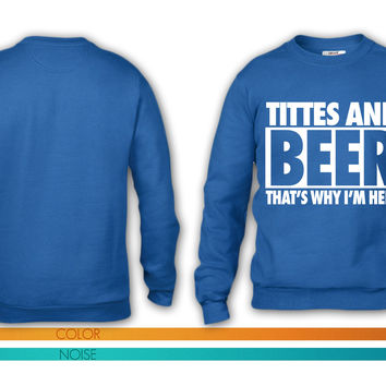 Titties And Beer That's Why I'm Here crewneck sweatshirt