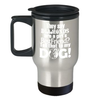 Diamonds are a Girl's Best Friend?  Tell that to my Dog Travel Mug