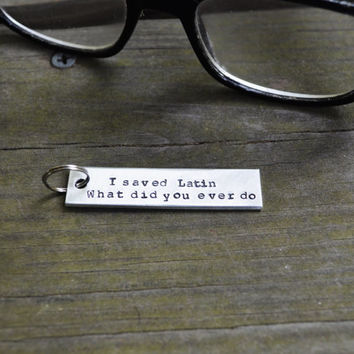 I Saved Latin Key Chain - Rushmore - Movies - Pop Culture - Quote - Looks Like Silver - Guy Gift - Under 20 - Under 25 - Stocking Stuffer