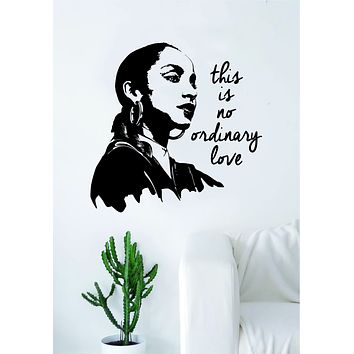 Sade This Is No Ordinary Love Quote Design Decal Sticker Wall Vinyl Decor Art Beautiful Lyrics RnB Cute