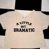 SWEET LORD O'MIGHTY! A LITTLE BIT DRAMATIC CROP TEE