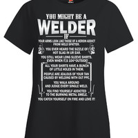 You might be a  Welder T Shirt - Ladies T-Shirt