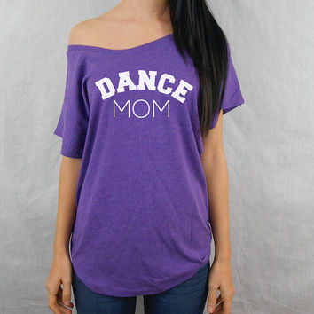 Dance Mom Shirt. Dance Mom Tee. Flowy Off Shoulder Wide Neck Shirt. DANCE-MOM.