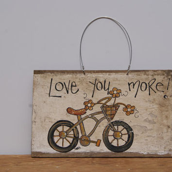 Distressed Wood Sign Hand Painted Bike Art Wood Sign Country Home Decor Shabby Sign Cottage Chic Decor Love You More Shabby Chic Sign