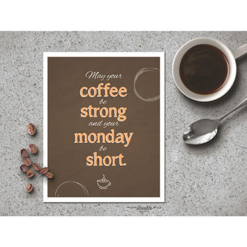 May Your Coffee Be Strong and Your Monday Be Short art print