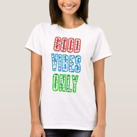 Good Vibes Only funny positive T-Shirt