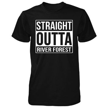 Straight Outta River Forest City. Cool Gift - Unisex Tshirt