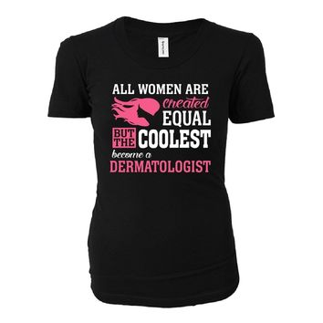 Coolest Women Become A Dermatologist Funny Gift - Ladies T-shirt