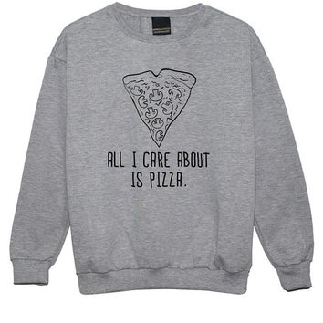 all i care about is PIZZA SWEATER JUMPER funny fun tumblr hipster swag grunge kale goth punk new retro vtg top tee crop beyonce food fast 90