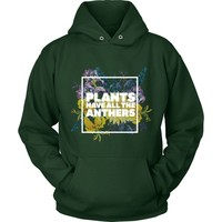 Plants Have All the Anthers - Hoodie