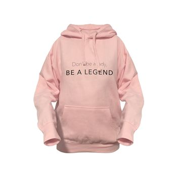Womens Hoodie- Be A Legend