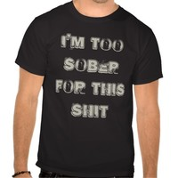 Funny quote t-shirt Alcohol quote sober