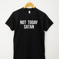Not Today Satan Shirt Funny Quote Hipster Funny Shirt Cool Tumblr Shirt Unisex Tee Shirt Women Tee Shirt Men Tee Shirt Short Sleeve Shirt
