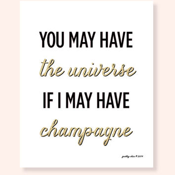 You May Have The Universe If I May Have Champagne Art Print - Bar Cart - Champagne - Gold Glitter