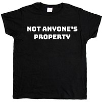 Not Anyone's Property -- Women's T-Shirt