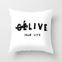 Ce Live your life Throw Pillow by Deadly Designer