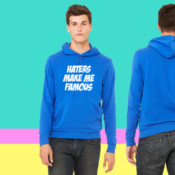 Haters Make Me Famous sweatshirt hoodie