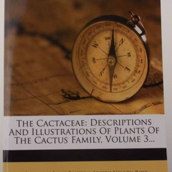 The Cactaceae Descriptions Illustrations Plants Cactus Family Vol 3 Britton Rose