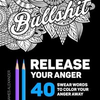 Release Your Anger: An Adult Coloring Book with 40 Swear Words to Color and Relax