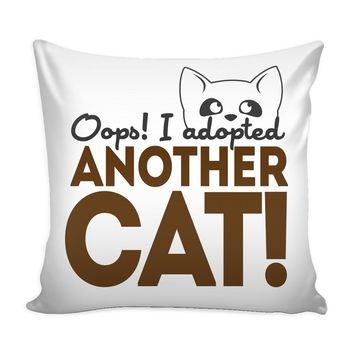 Funny Cat Graphic Pillow Cover Oops I Adopted Another Cat