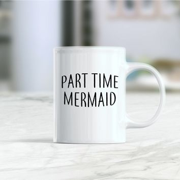 Part time mermaid funny coffee mug