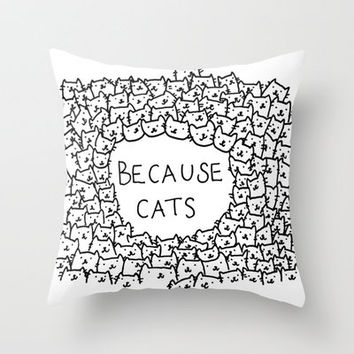 Because cats Throw Pillow by Kitten Rain   Society6