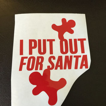 I Put Out For Santa Decal Any Color Any Size Christmas