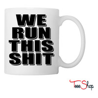 We Run This Shit Coffee & Tea Mug