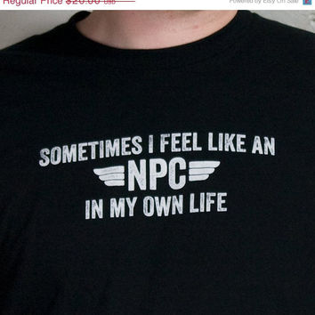 Mega SALE roleplayer t shirt - I feel like an NPC gaming tee video games - Unisex sizing