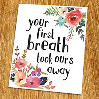 "Your first breath took ours away Print (Unframed), Nursery Wall Art, New Born Gift, Baby Room Decor, Baby Gift, Watercolor Flower, 8x10"", TB-048"