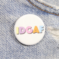 IDGAF 1.25 Inch Pin Back Button Badge