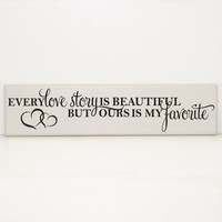 Every love story is beautiful, but ours is my favorite Wood Sign - Wedding Decor Sign, Love Saying, Love Home Decor, Anniversary Gift