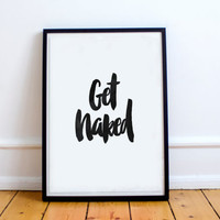 Get Naked. Silly Bathroom Print. Funny Bathroom Print. Black and white Typography Print,Inspirational poster,watercolor,modern wall decor