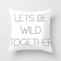 Let's Be Wild Together Throw Pillow by Good Sense