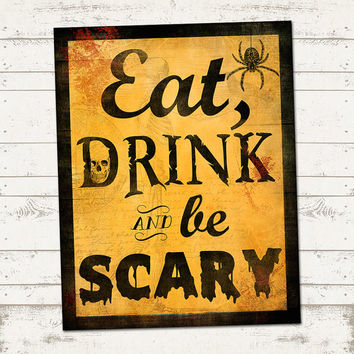 Halloween Sign - Fall Decor - Eat, Drink and be SCARY - 11 X 14 - Instant Download - Typography - Vintage - Distressed, Fun Fonts