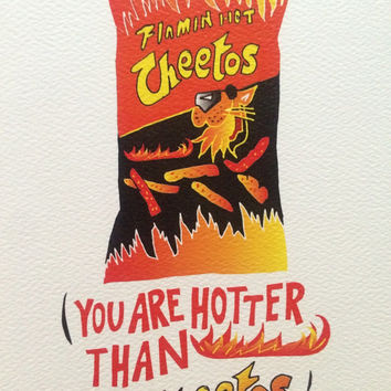You're hotter than hot cheetos