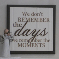 We don't Remember Days We Remember Moments - Wooden Plaque / Sign - Painted in Chocolate Brown - Home Decor Wall Quote /  Fathers Day Gift