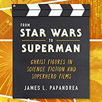 From Star Wars to Superman: Christ Figures in Science Fiction and Superhero Films