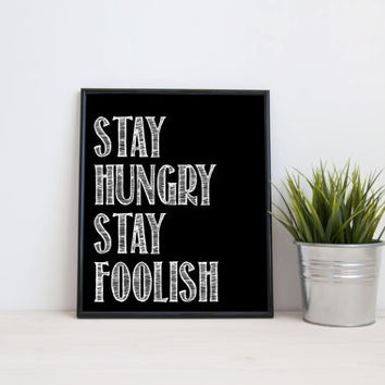 Stay hungry stay foolish, 8x10 digital print, black and white quote, instant printable poster, typography, download, wall art, modern
