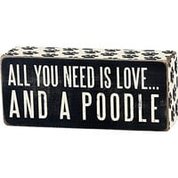 All You Need Is Love... And A ... Mini Wood Box Sign - Black & White for wall hanging, table or desk 6-in x 2-in (Poodle)