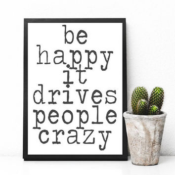 Be happy it drives people crazy Printable Download, Home Office Wall Art, Printable Art Cursive, Apartment Decor, Digital Download, Print