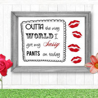 "Printable quote wall art decor funny humor room decoration  ""Outta the way World, I got my sassy pants on today"""