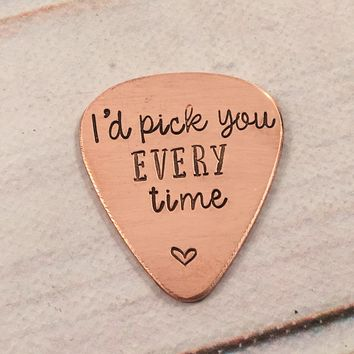 """""""I'd pick you every time"""" Hand stamped Guitar Pick"""