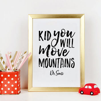 DR SEUSS QUOTE, Kid You'll Move Mountains,Dr Seuss Birthday,Kids Room Decor,Kids Gift,Children Quote,Dr.Seuss Baby,Typography Prints,Quotes