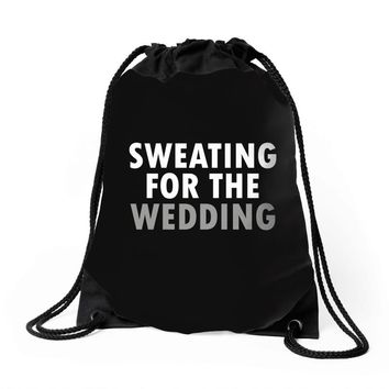 Sweating For The Wedding Drawstring Bags