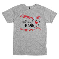 Funny T Shirt.  All About That Base.  Softball or Baseball.  Softball mom shirt.  Baseball mom shirt.  T-ball mom shirt.