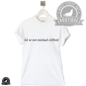 Lol ur not michael clifford T Shirt Top - Pinterest Tumblr Instagram Blogger T-Shirt S-XXL Christmas Slogan Gift Black White 5sos the 1975