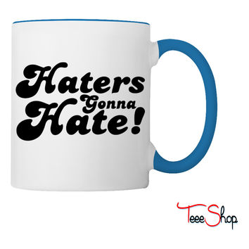 Haters Gonna Hate  hate Coffee & Tea Mug