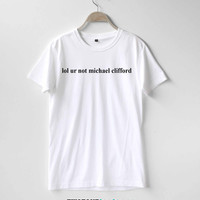 Lol ur not Michael Clifford Shirt TShirt T-Shirt T Shirt Tee